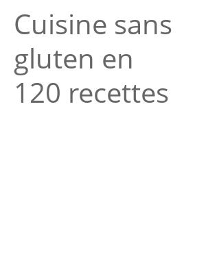 """Afficher """"Cuisine sans gluten en 120 recettes"""""""