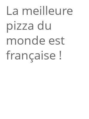 """Afficher """"La meilleure pizza du monde est française !"""""""