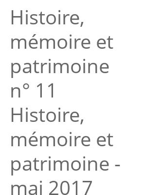 """Afficher """"Histoire, mémoire et patrimoine n° 11<br /> Histoire, mémoire et patrimoine - mai 2017"""""""