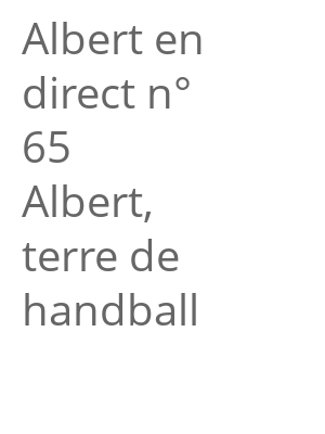 "Afficher ""Albert en direct n° 65<br /> Albert, terre de handball"""