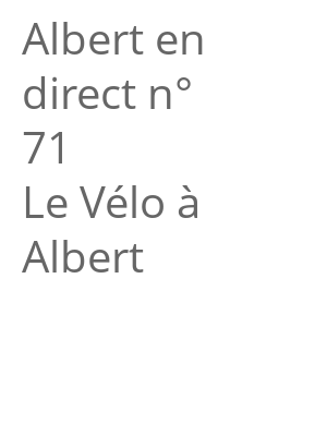 "Afficher ""Albert en direct n° 71<br /> Le Vélo à Albert"""